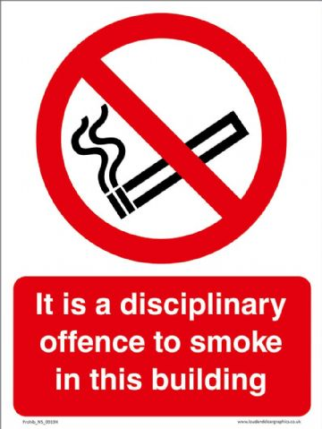 It is a disciplinary offence to smoke in this building